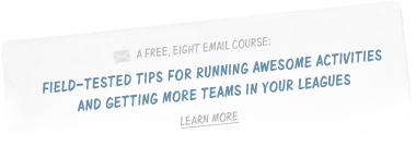 Sign up for our free 8 email course on running leagues